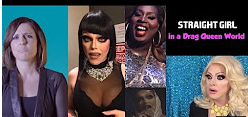 Straight Girl in a Drag Queen's World!